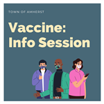 Text: Vaccine Info Session for Town of Amherst, graphic of 3 individuals with face masks on